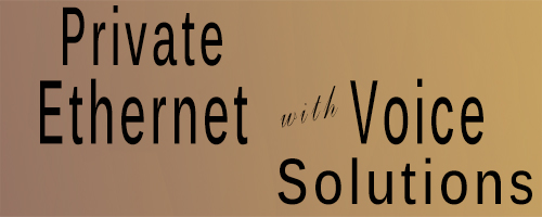 Private Ethernet with Voice Solutions