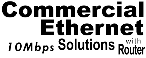 10Meg Commercial Ethernet Solutions with Router