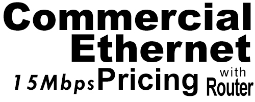 15Meg Commercial Ethernet Pricing with Router