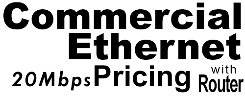 20Meg Commercial Ethernet Pricing with Router