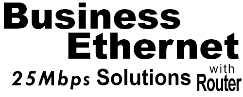 25Meg Business Ethernet Solutions with Router