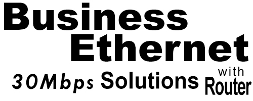 30Meg Business Ethernet Solutions with Router