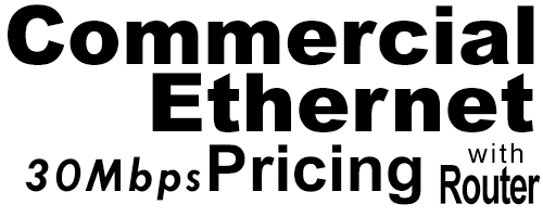 30Meg Commercial Ethernet Pricing with Router