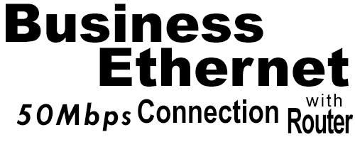 50Meg Business Ethernet Connection with Router