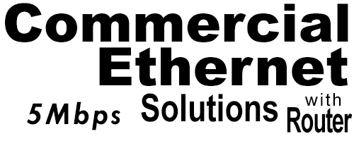 5Meg Commercial Ethernet Solutions with Router