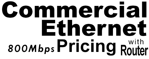 800Meg Commercial Ethernet Pricing with Router