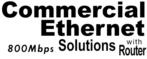 800Meg Commercial Ethernet Solutions with Router