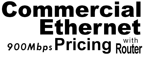 900Meg Commercial Ethernet Pricing with Router
